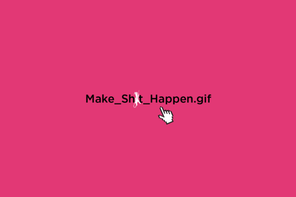 "Words ""make sh*t happen"" on a pink background with a computer clicker icon"